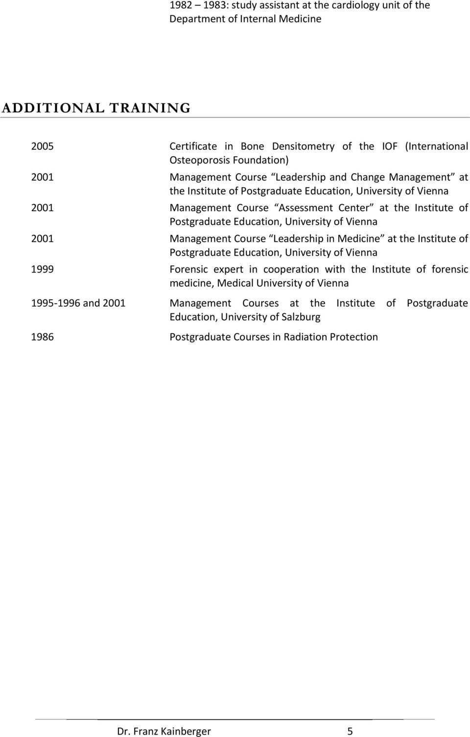Education, University of Vienna 2001 Management Course Leadership in Medicine at the Institute of Postgraduate Education, University of Vienna 1999 Forensic expert in cooperation with the Institute