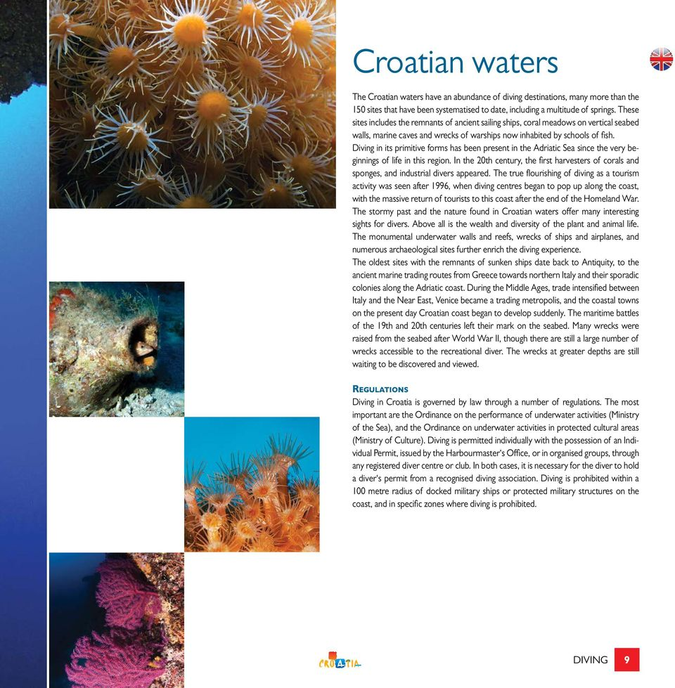 Diving in its primitive forms has been present in the Adriatic Sea since the very beginnings of life in this region.