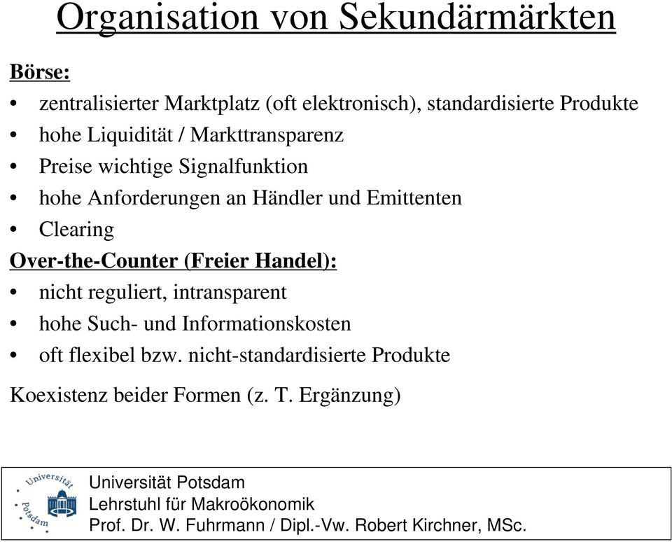 und Emittenten Clearing Over-the-Counter (Freier Handel): nicht reguliert, intransparent hohe Such- und