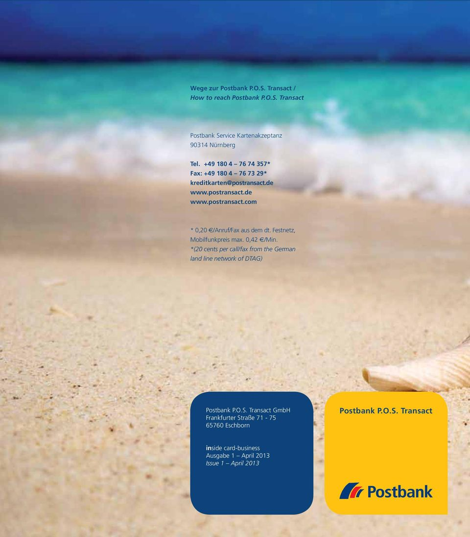 Festnetz, Mobilfunkpreis max. 0,42 /Min. *(20 cents per call/fax from the German land line network of DTAG) Postbank P.O.S.