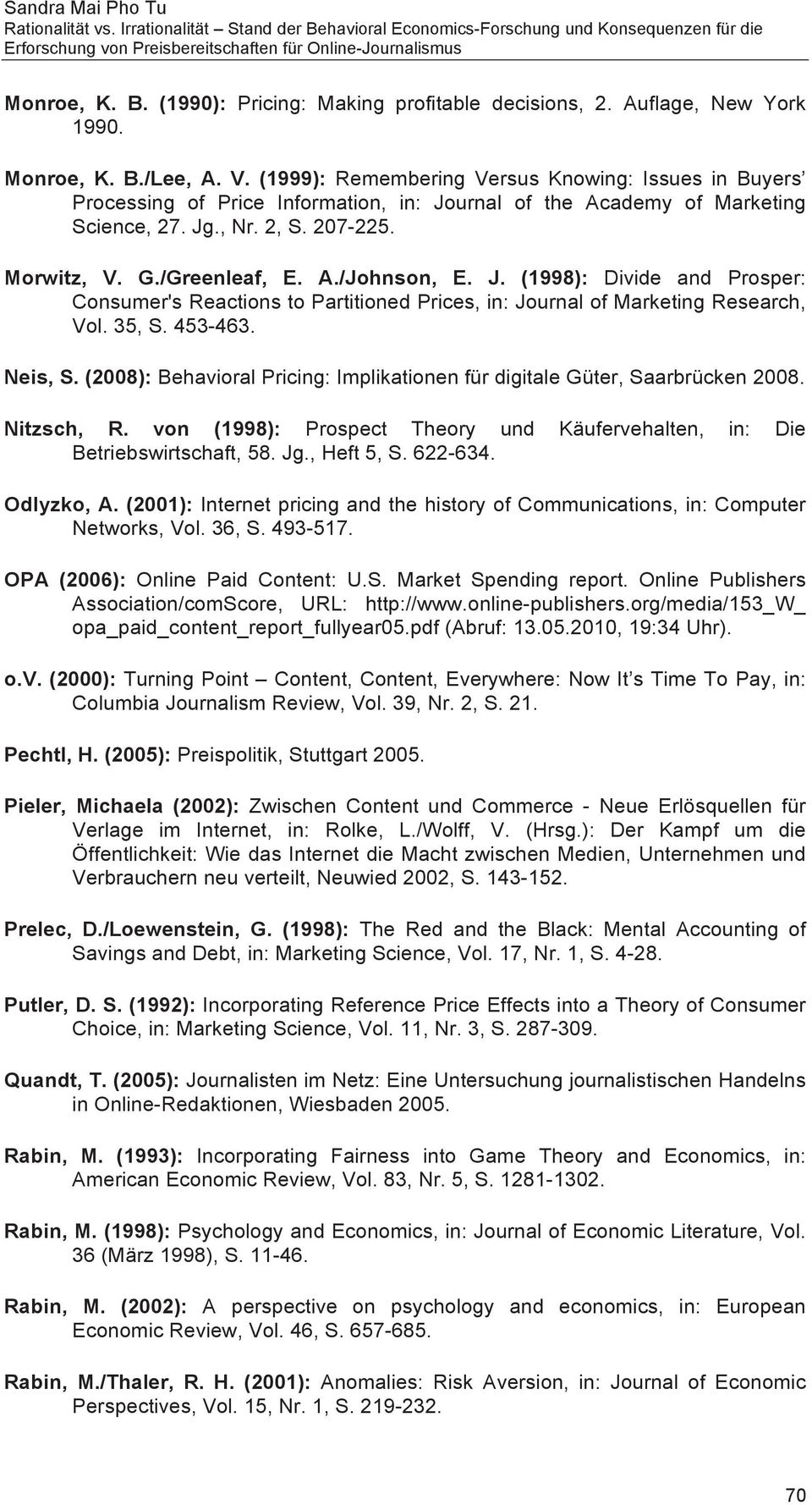 J. (1998): Divide and Prosper: Consumer's Reactions to Partitioned Prices, in: Journal of Marketing Research, Vol. 35, S. 453-463. Neis, S.