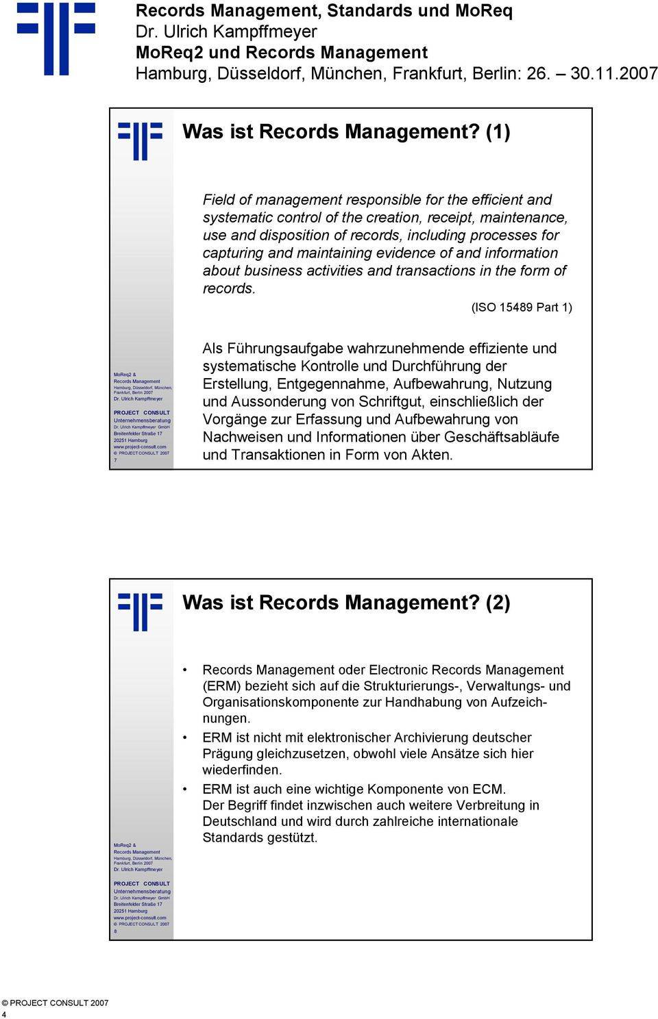 evidence of and information about business activities and transactions in the form of records.
