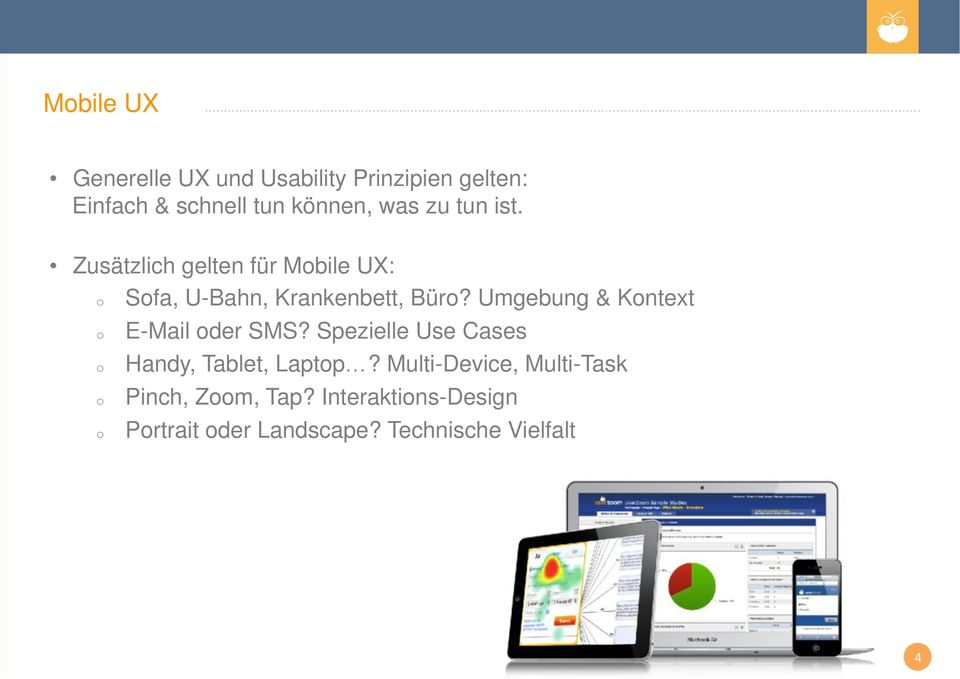 Umgebung & Kontext o E-Mail oder SMS? Spezielle Use Cases o Handy, Tablet, Laptop?