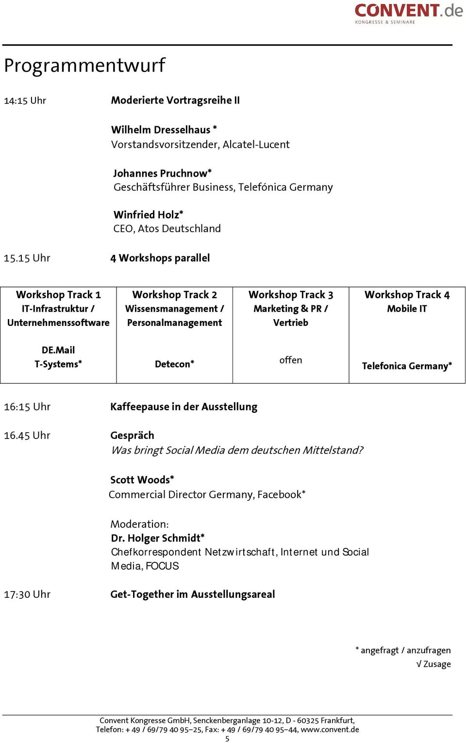 15 Uhr 4 Workshops parallel Workshop Track 1 IT-Infrastruktur / Unternehmenssoftware Workshop Track 2 Wissensmanagement / Personalmanagement Workshop Track 3 Marketing & PR / Vertrieb Workshop Track
