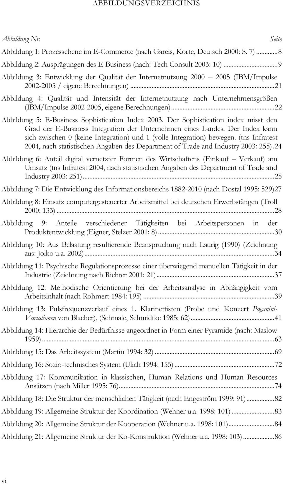 ..21 Abbildung 4: Qualität und Intensität der Internetnutzung nach Unternehmensgrößen (IBM/Impulse 2002-2005, eigene Berechnungen)...22 Abbildung 5: E-Business Sophistication Index 2003.