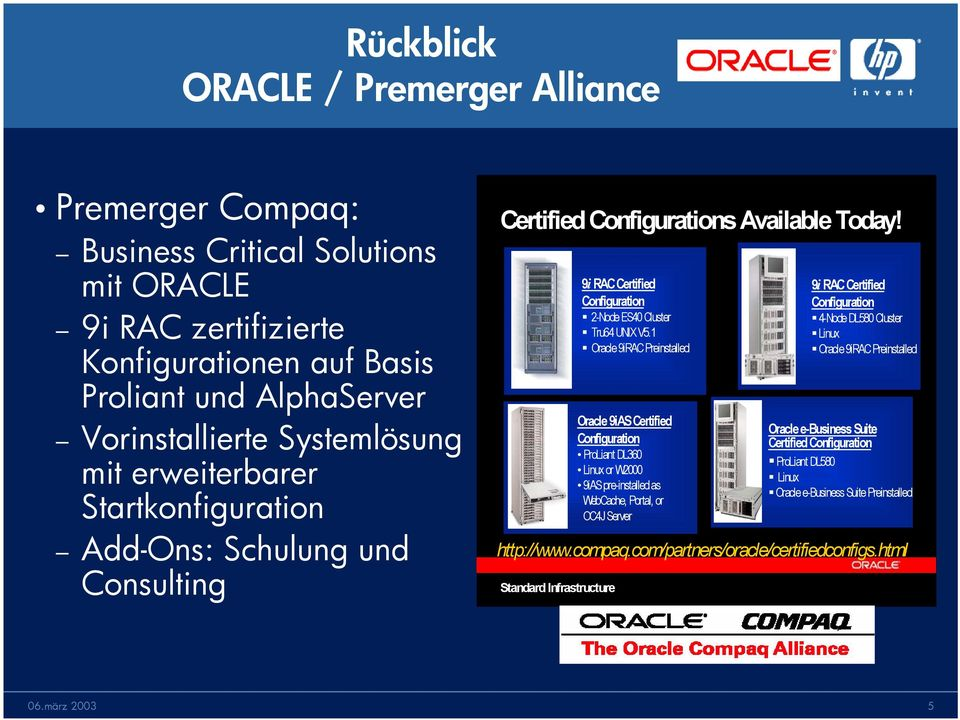 1 Oracle 9iRAC Preinstalled 9i RAC Certified Configuration 4-Node DL580 Cluster Linux Oracle 9iRAC Preinstalled http://www.compaq.com/partners/oracle/certifiedconfigs.
