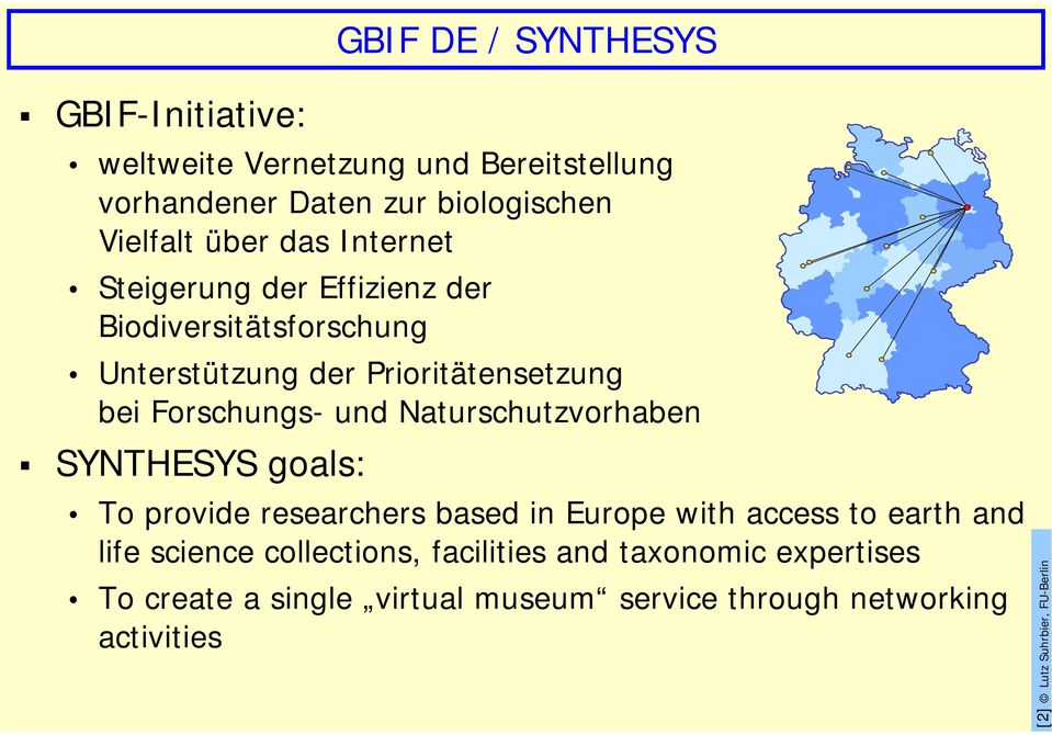 Naturschutzvorhaben SYNTHESYS goals: y y To provide researchers based in Europe with access to earth and life science collections,