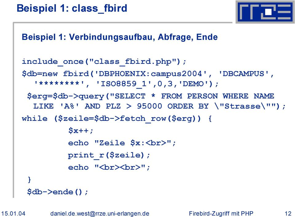 "$erg=$db->query(""select * FROM PERSON WHERE NAME LIKE 'A%' AND PLZ > 95000 ORDER BY \""Strasse\"""");"