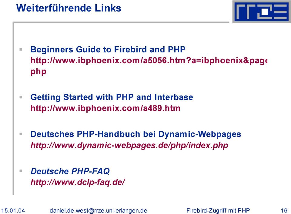 a=ibphoenix&page=ibp_b php Getting Started with PHP and Interbase http://www.