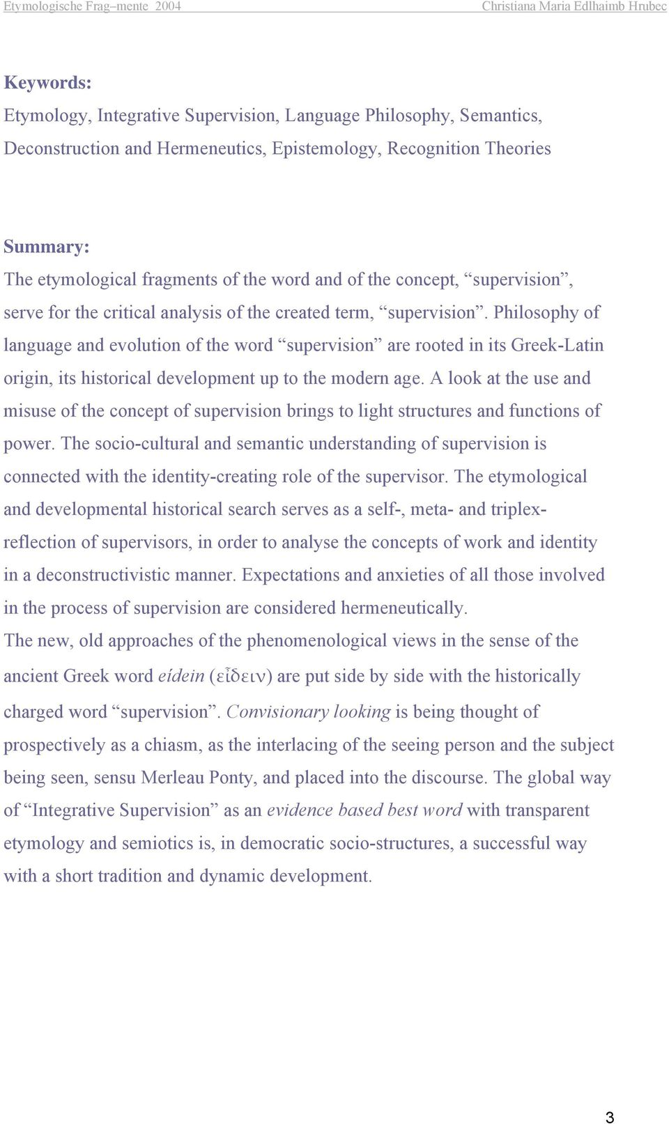 Philosophy of language and evolution of the word supervision are rooted in its Greek-Latin origin, its historical development up to the modern age.