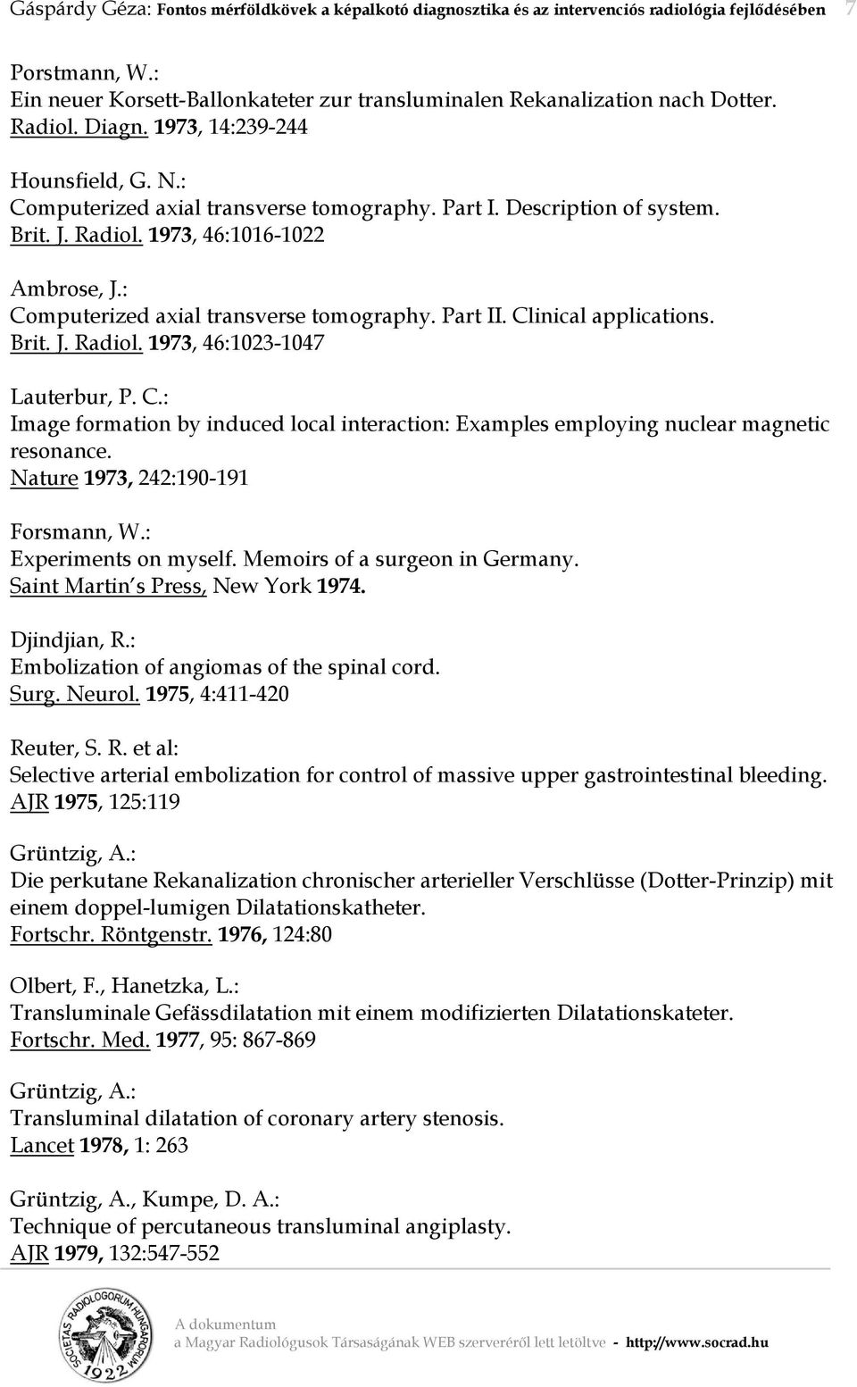 : Computerized axial transverse tomography. Part II. Clinical applications. Brit. J. Radiol. 1973, 46:1023-1047 Lauterbur, P. C.: Image formation by induced local interaction: Examples employing nuclear magnetic resonance.