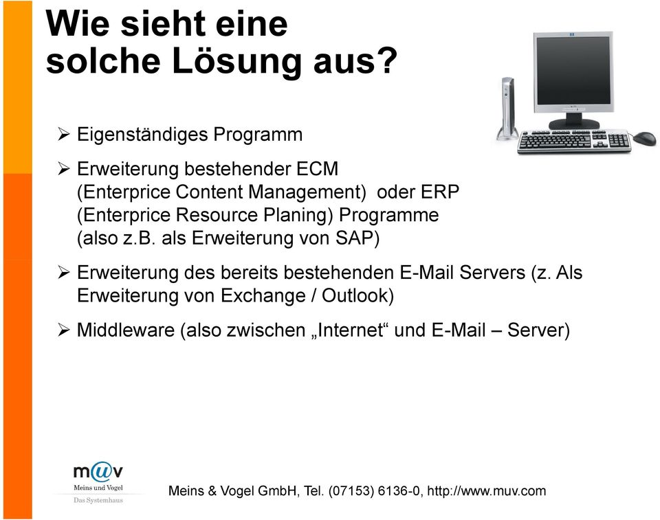 oder ERP (Enterprice Resource Planing) Programme (also z.b.