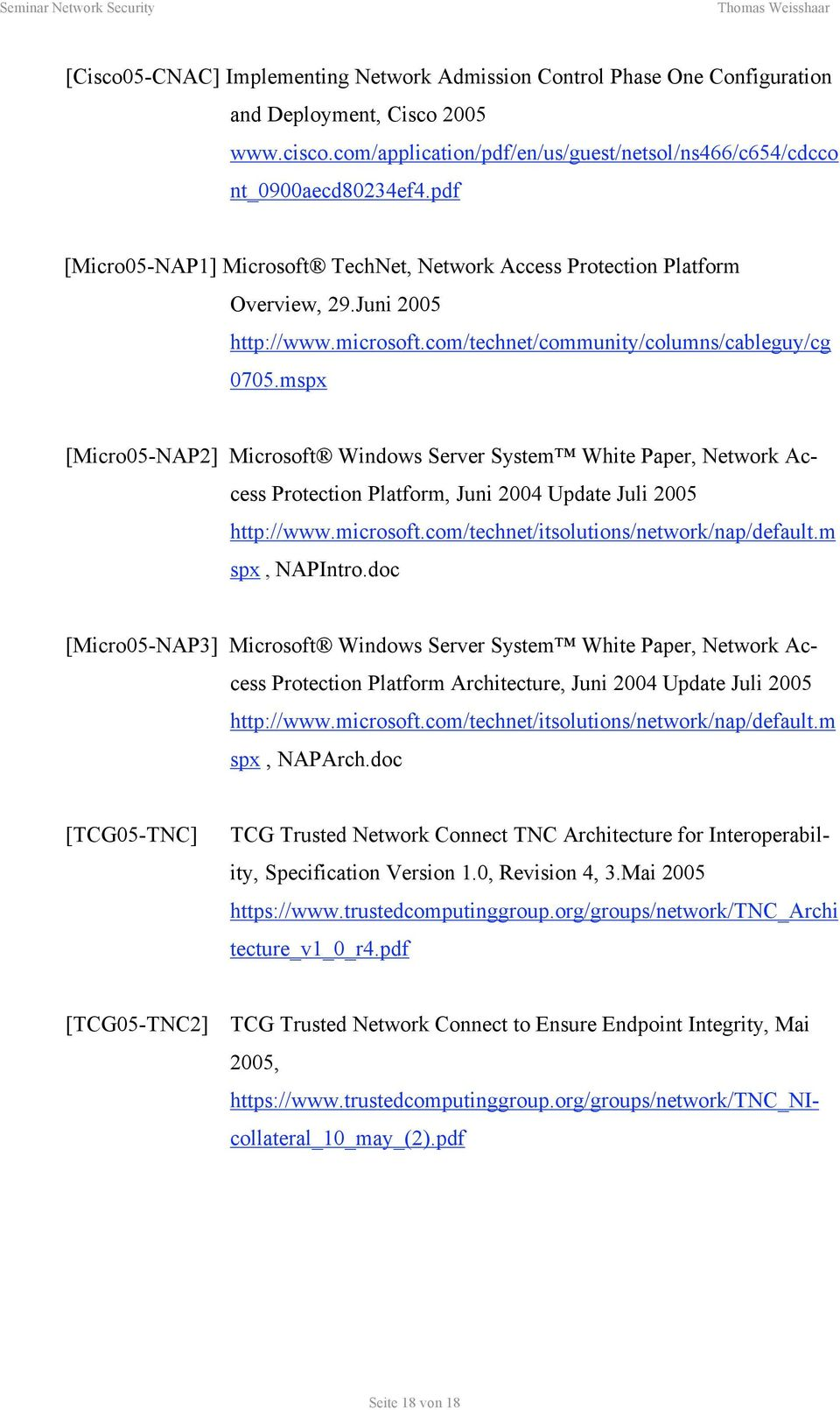 mspx [Micro05-NAP2] Microsoft Windows Server System White Paper, Network Access Protection Platform, Juni 2004 Update Juli 2005 http://www.microsoft.com/technet/itsolutions/network/nap/default.