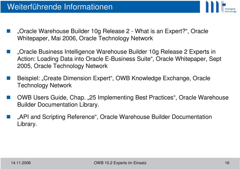 Oracle E-Business Suite, Oracle Whitepaper, Sept 2005, Oracle Technology Network Beispiel: Create Dimension Expert, OWB Knowledge Exchange, Oracle Technology