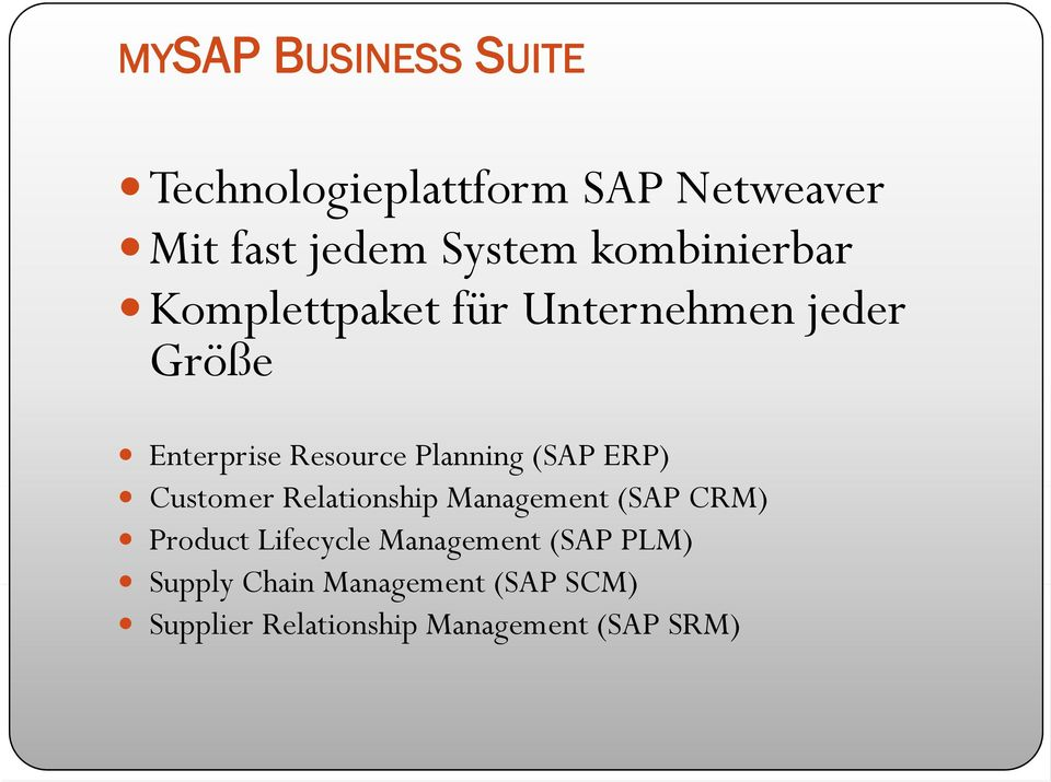 Planning (SAP ERP) Customer Relationship Management (SAP CRM) Product Lifecycle