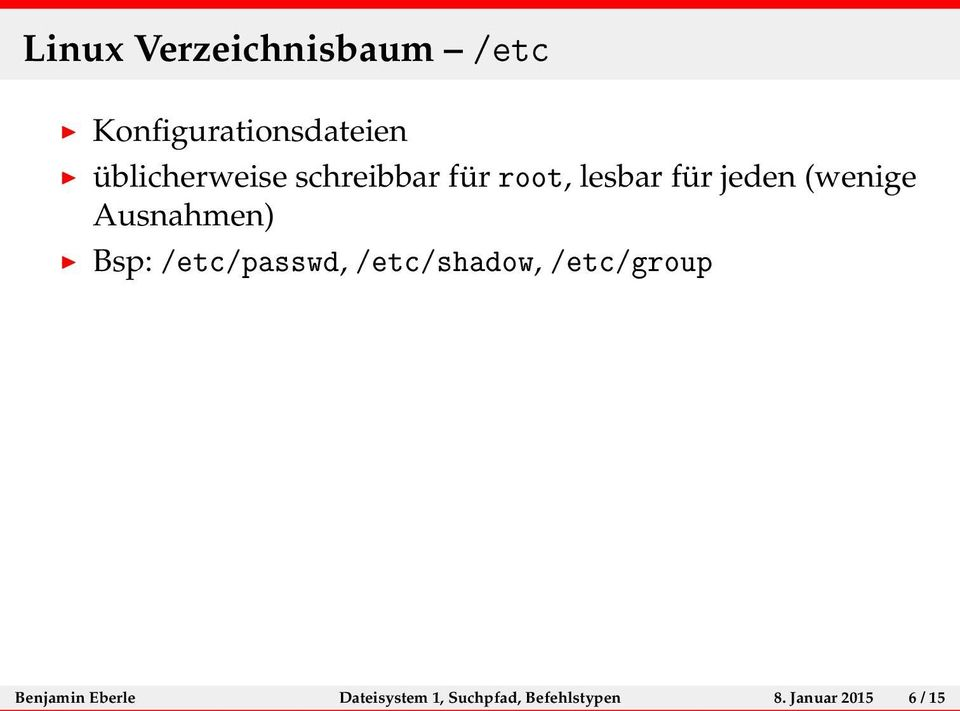 Ausnahmen) Bsp: /etc/passwd, /etc/shadow, /etc/group