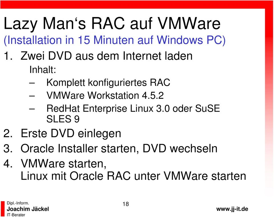 Workstation 4.5.2 RedHat Enterprise Linux 3.0 oder SuSE SLES 9 2.