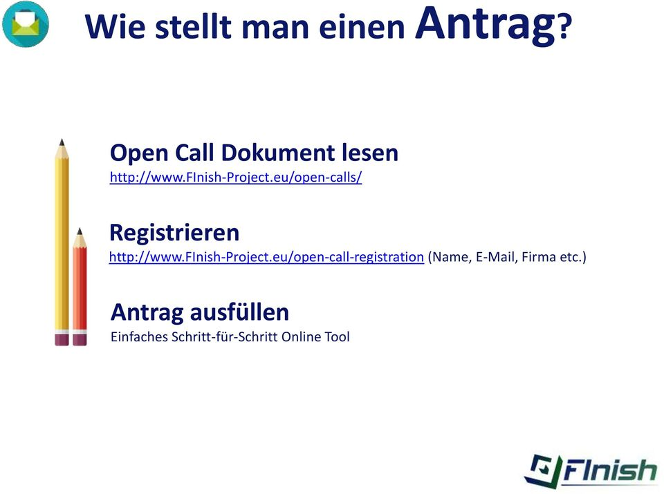 eu/open-calls/ Registrieren http://www.finish-project.
