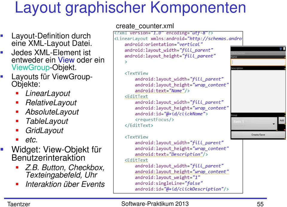 Layouts für ViewGroup- Objekte: LinearLayout RelativeLayout AbsoluteLayout TableLayout GridLayout etc.