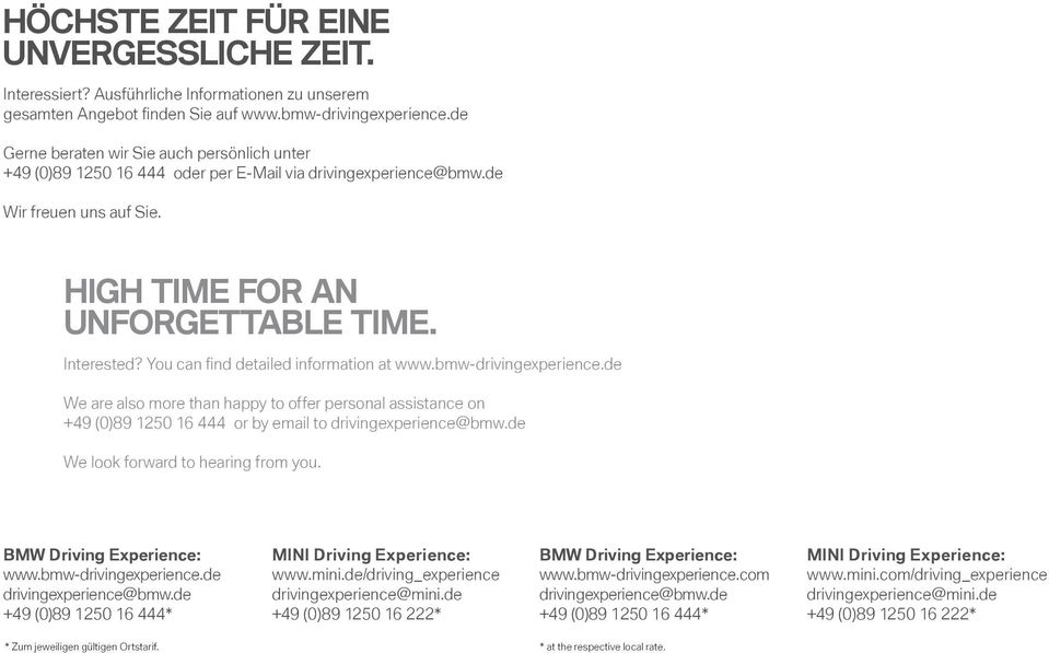 You can find detailed information at www.bmw-drivingexperience.de We are also more than happy to offer personal assistance on +49 (0)89 1250 16 444 or by email to drivingexperience@bmw.