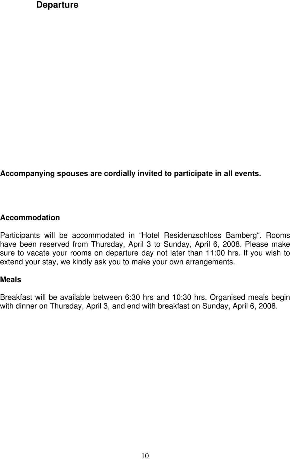 Rooms have been reserved from Thursday, April 3 to Sunday, April 6, 2008.