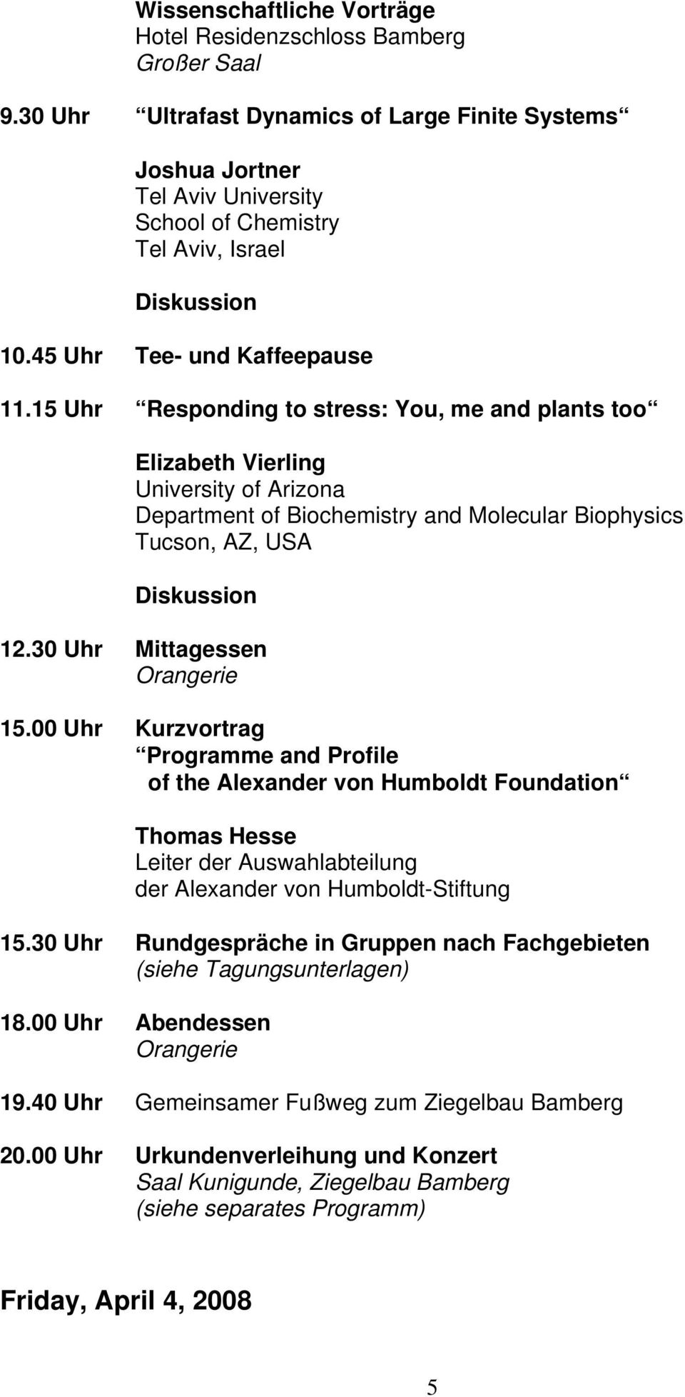 15 Uhr Responding to stress: You, me and plants too Elizabeth Vierling University of Arizona Department of Biochemistry and Molecular Biophysics Tucson, AZ, USA Diskussion 12.30 Uhr Mittagessen 15.
