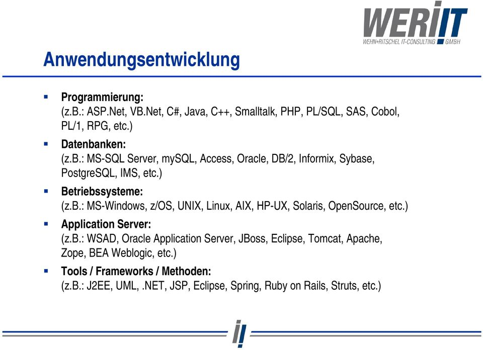 ) Application Server: (z.b.: WSAD, Oracle Application Server, JBoss, Eclipse, Tomcat, Apache, Zope, BEA Weblogic, etc.