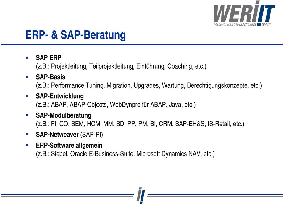) SAP-Netweaver (SAP-PI) ERP-Software allgemein (z.b.: Siebel, Oracle E-Business-Suite, Microsoft Dynamics NAV, etc.)