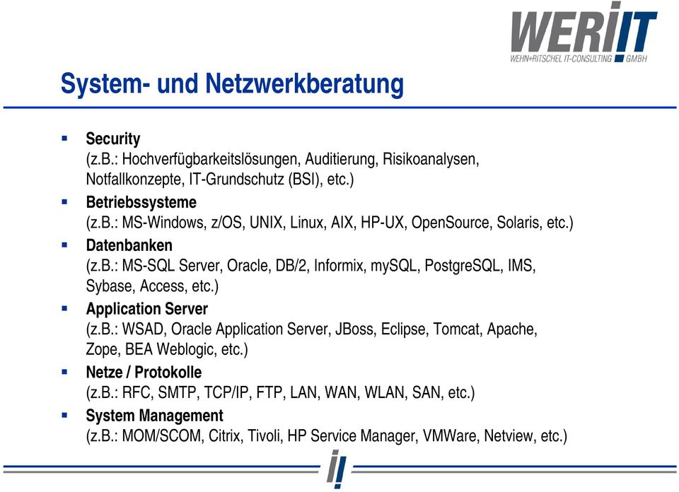 ) Application Server (z.b.: WSAD, Oracle Application Server, JBoss, Eclipse, Tomcat, Apache, Zope, BEA Weblogic, etc.) Netze / Protokolle (z.b.: RFC, SMTP, TCP/IP, FTP, LAN, WAN, WLAN, SAN, etc.
