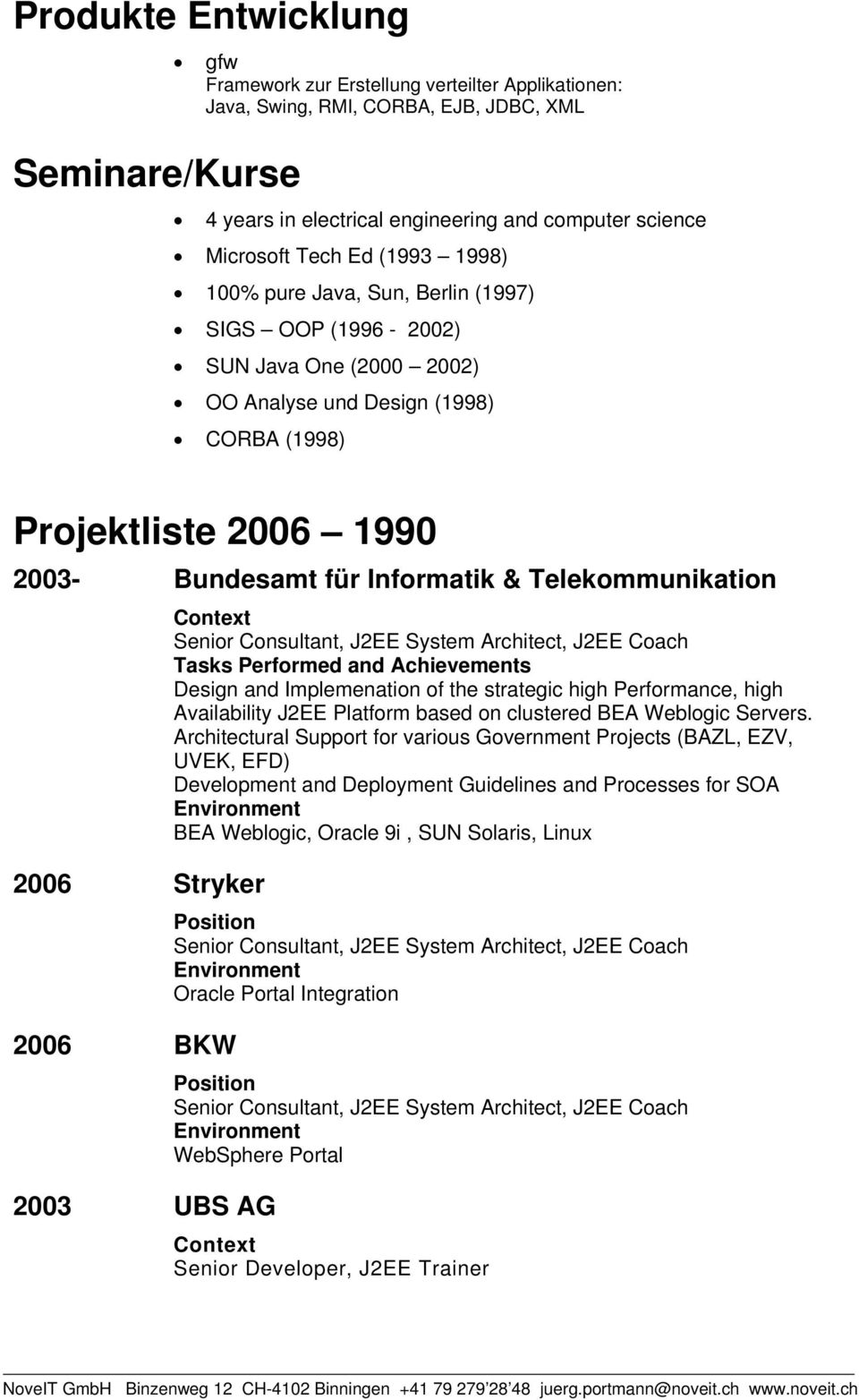 Telekommunikation 2006 Stryker 2006 BKW 2003 UBS AG Design and Implemenation of the strategic high Performance, high Availability J2EE Platform based on clustered BEA Weblogic Servers.