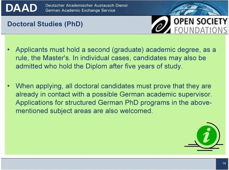 When applying, all doctoral candidates must prove that they are already in contact with a possible German