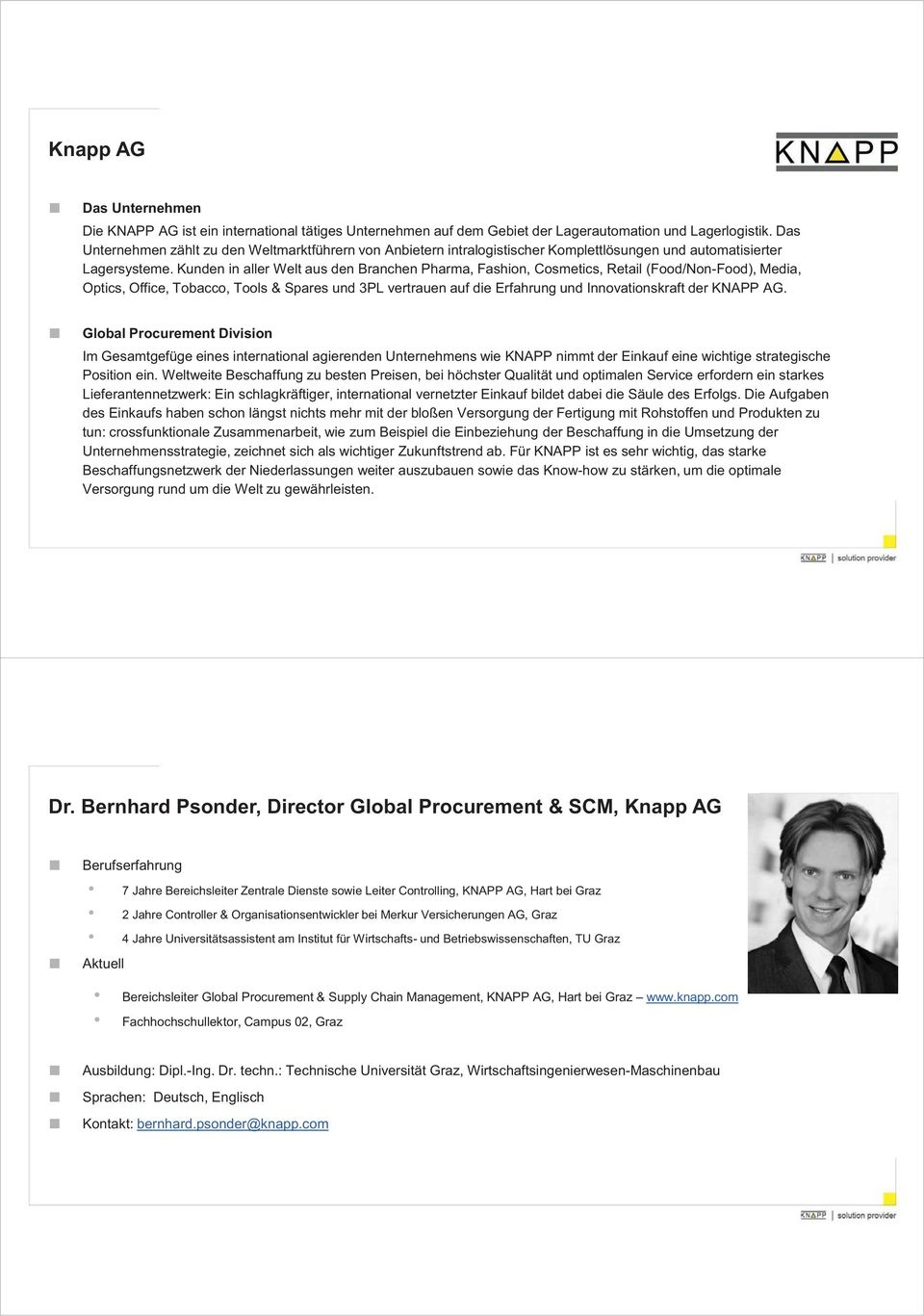 Kunden in aller Welt aus den Branchen Pharma, Fashion, Cosmetics, Retail (Food/Non-Food), Media, Optics, Office, Tobacco, Tools & Spares und 3PL vertrauen auf die Erfahrung und Innovationskraft der