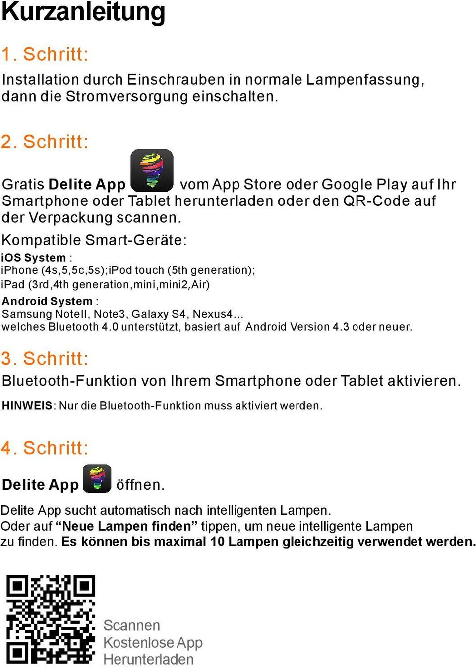 Kompatible Smart-Geräte: ios System : iphone (4s,5,5c,5s);iPod touch (5th generation); ipad (3rd,4th generation,mini,mini2,air) Android System : Samsung NoteII, Note3, Galaxy S4, Nexus4.