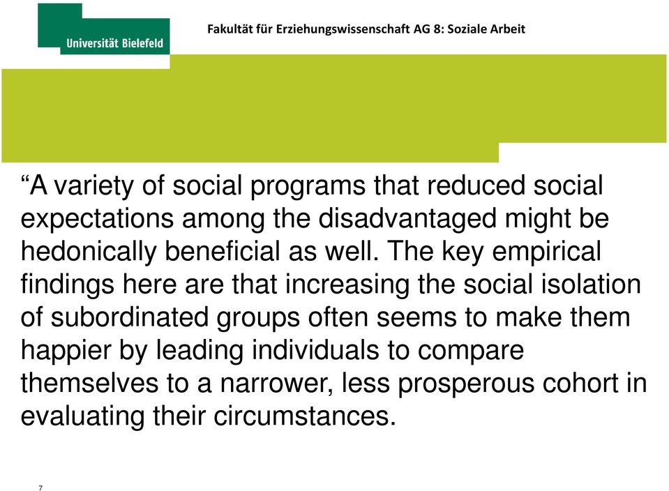 The key empirical findings here are that increasing the social isolation of subordinated