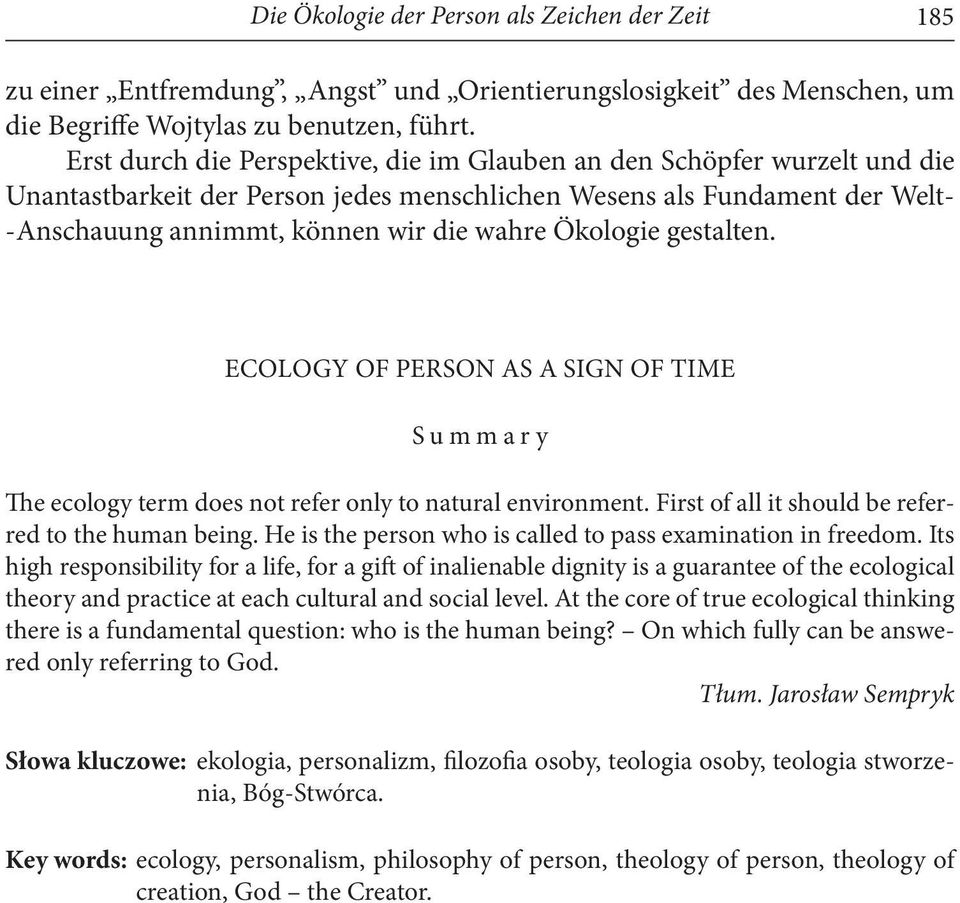 Ökologie gestalten. ECOLOGY OF PERSON AS A SIGN OF TIME Summary The ecology term does not refer only to natural environment. First of all it should be referred to the human being.