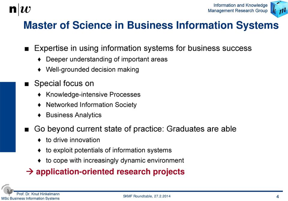 Information Society Business Analytics Go beyond current state of practice: Graduates are able to drive innovation to