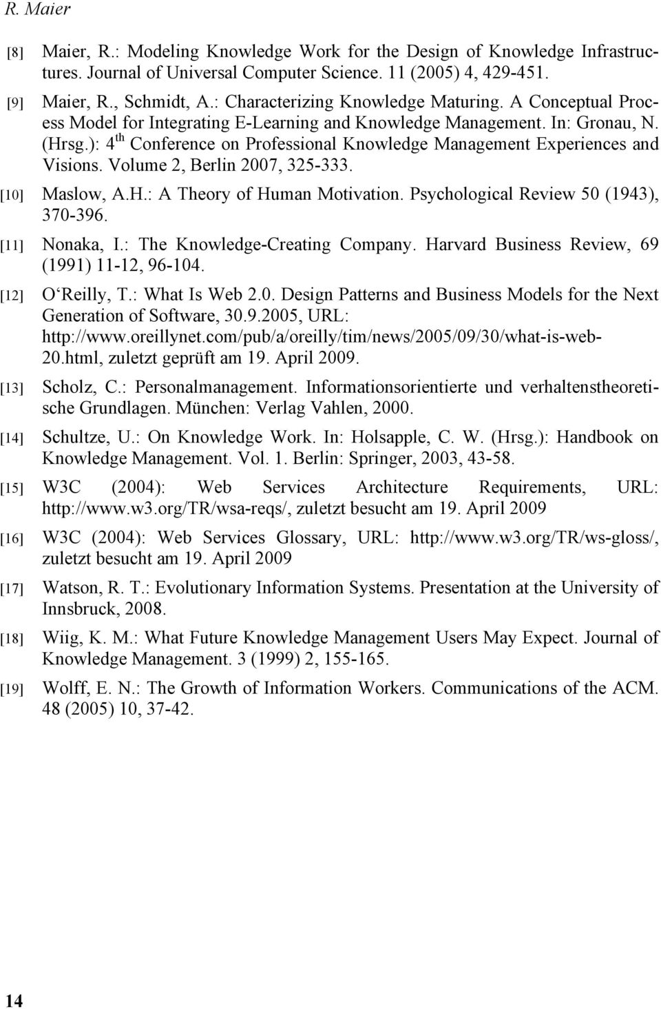 ): 4 th Conference on Professional Knowledge Management Experiences and Visions. Volume 2, Berlin 2007, 325-333. [10] Maslow, A.H.: A Theory of Human Motivation.