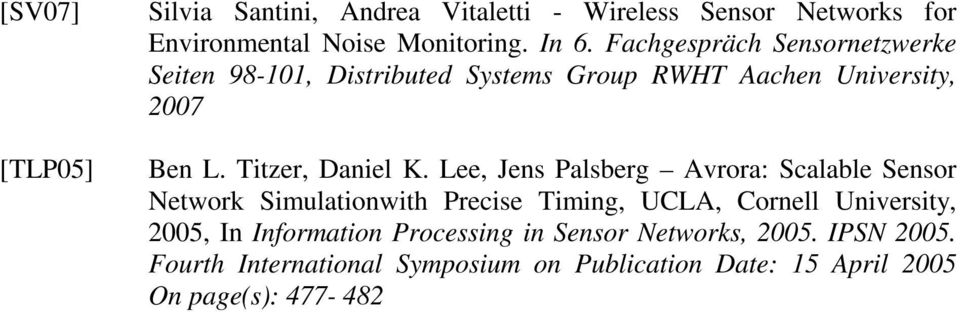 Lee, Jens Palsberg Avrora: Scalable Sensor Network Simulationwith Precise Timing, UCLA, Cornell University, 2005, In