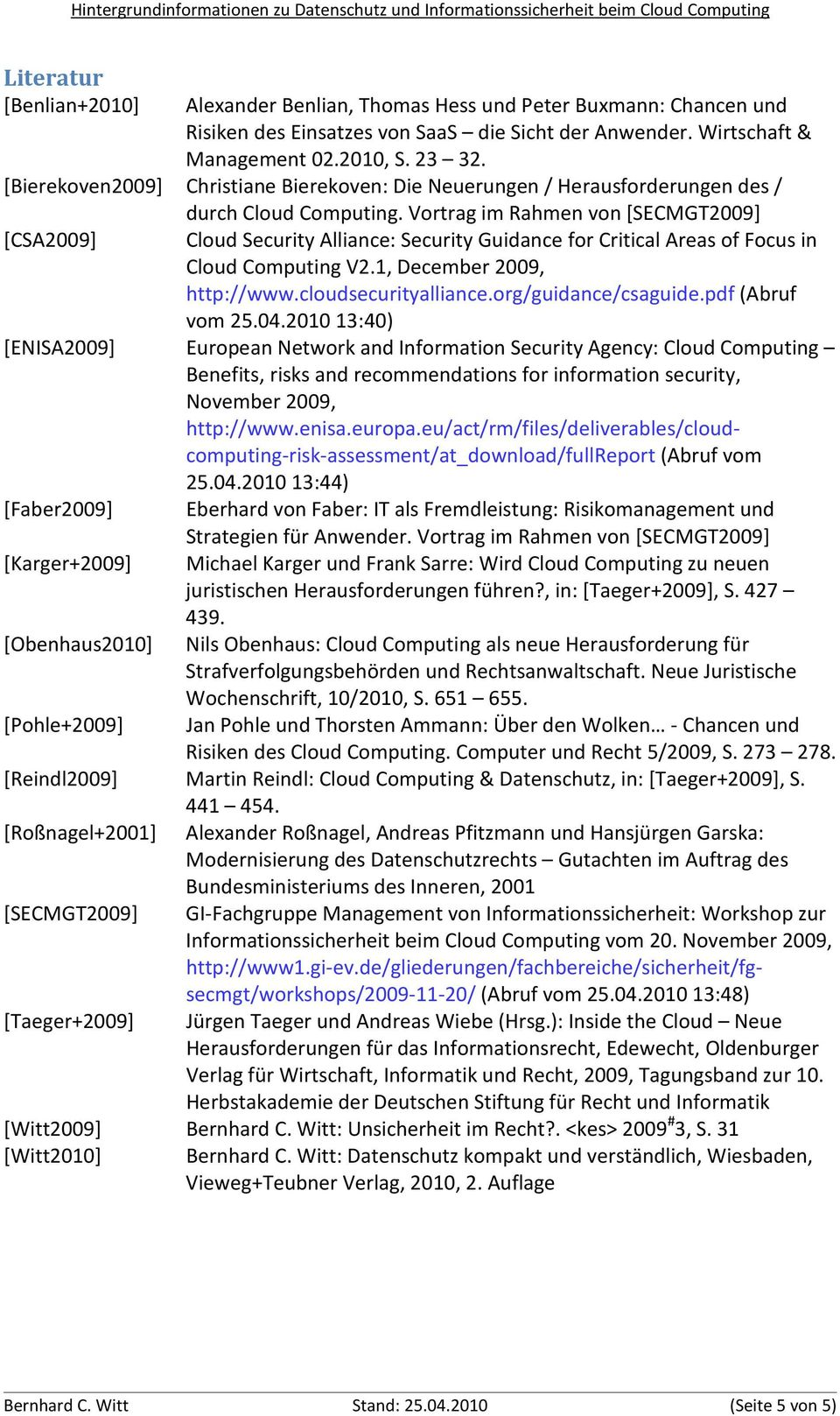Vortrag im Rahmen von [SECMGT2009] Cloud Security Alliance: Security Guidance for Critical Areas of Focus in Cloud Computing V2.1, December 2009, http://www.cloudsecurityalliance.
