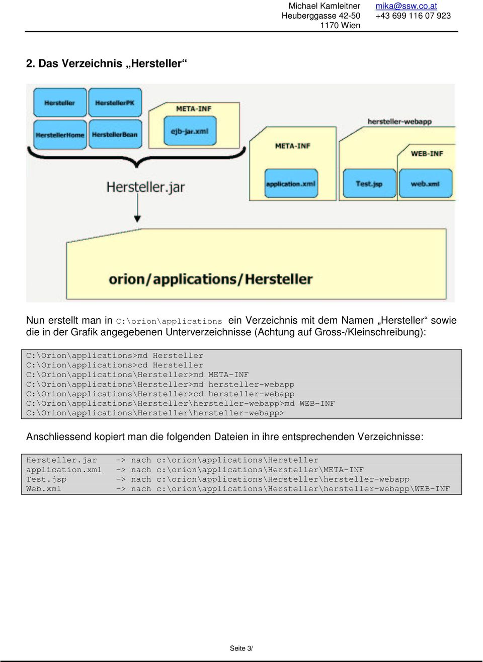 C:\Orion\applications\Hersteller>cd hersteller-webapp C:\Orion\applications\Hersteller\hersteller-webapp>md WEB-INF C:\Orion\applications\Hersteller\hersteller-webapp> Anschliessend kopiert man die