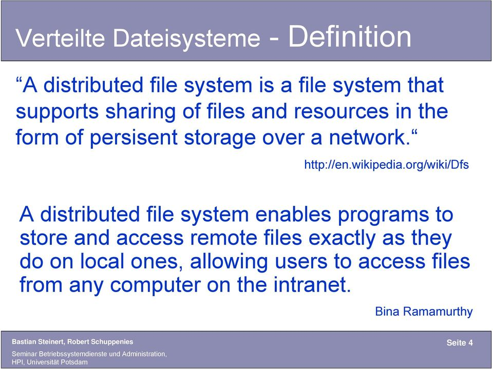 org/wiki/dfs A distributed file system enables programs to store and access remote files exactly as