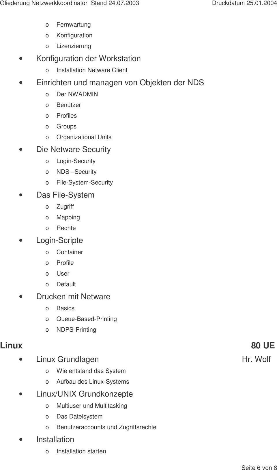 Organizatinal Units Die Netware Security Lgin-Security NDS Security File-System-Security Das File-System Zugriff Mapping Rechte Lgin-Scripte Cntainer Prfile User Default
