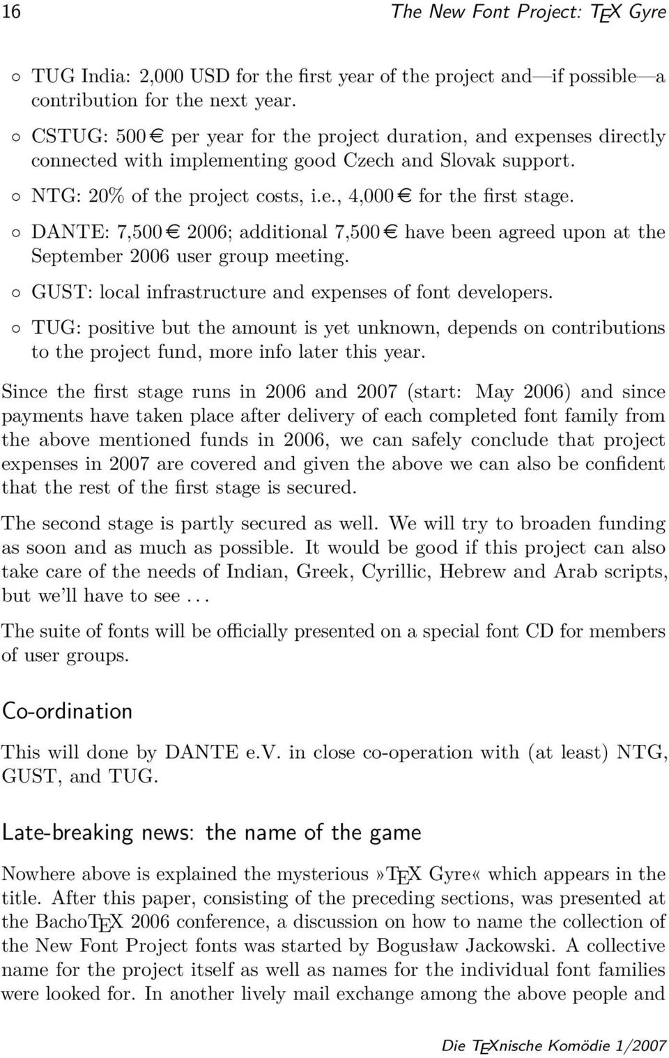 DANTE: 7,500 e 2006; additional 7,500 e have been agreed upon at the September 2006 user group meeting. GUST: local infrastructure and expenses of font developers.