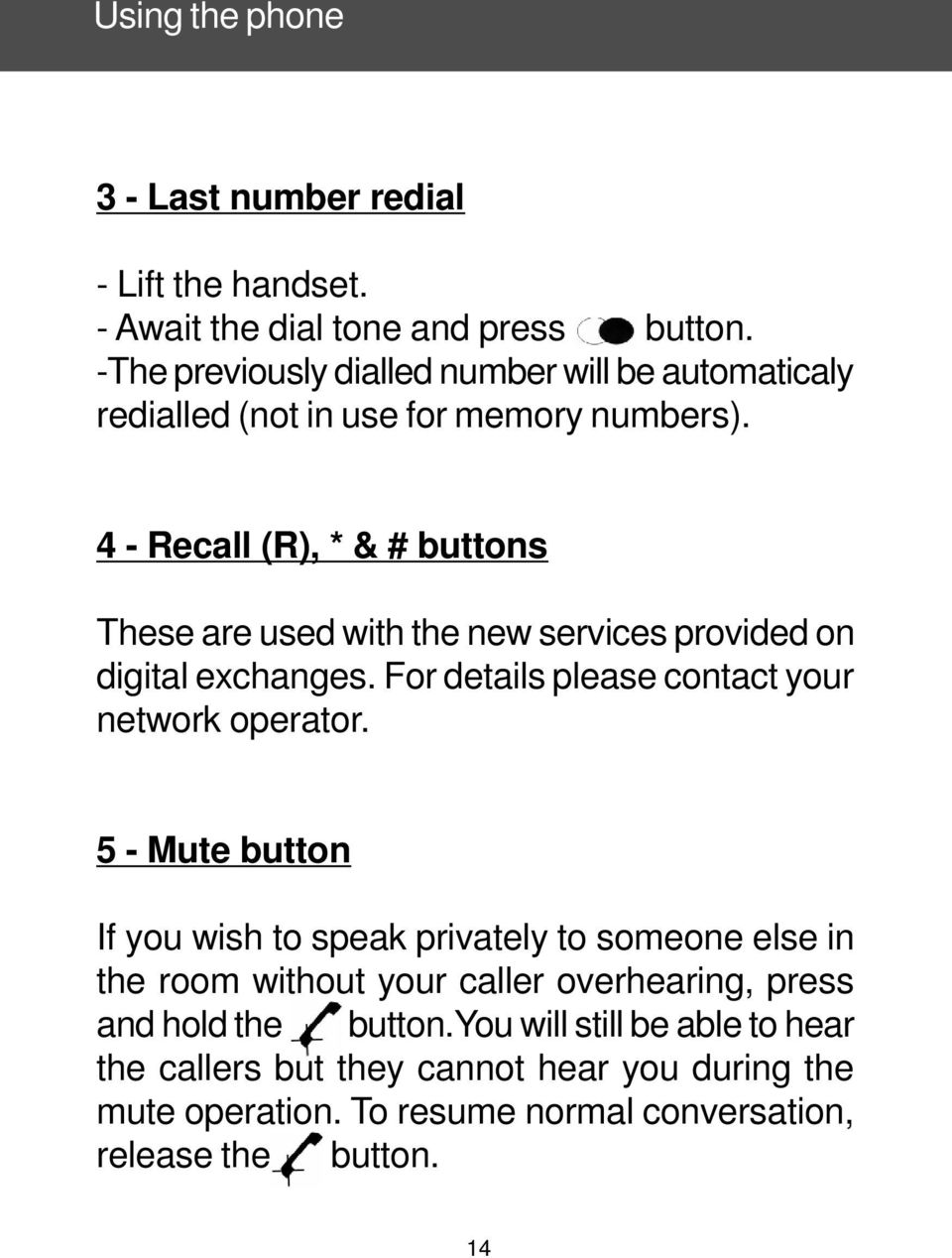 4 - Recall (R), * & # buttons These are used with the new services provided on digital exchanges. For details please contact your network operator.