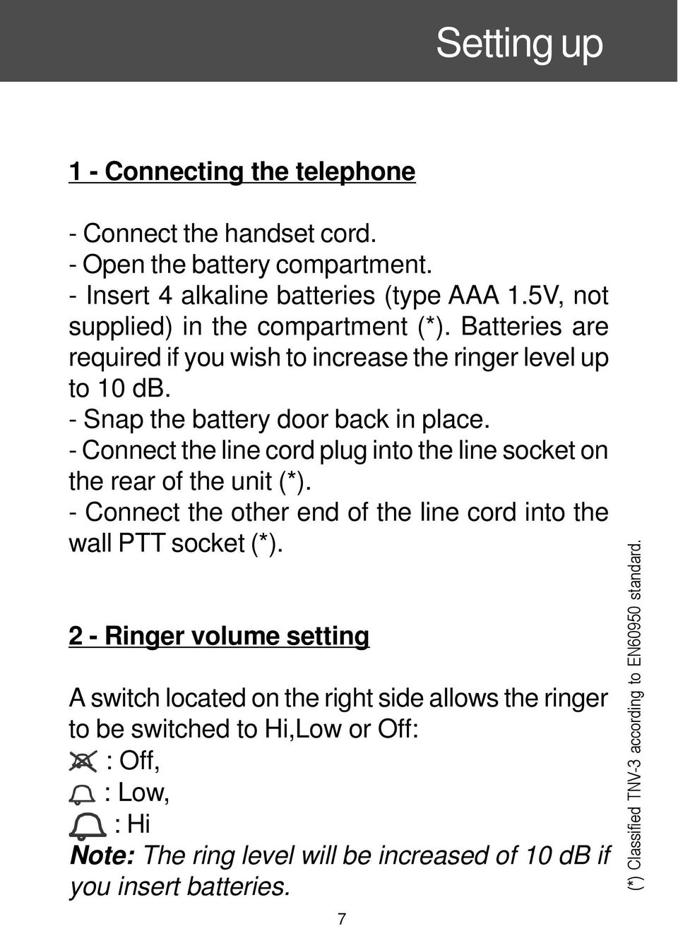 - Connect the line cord plug into the line socket on the rear of the unit (*). - Connect the other end of the line cord into the wall PTT socket (*).