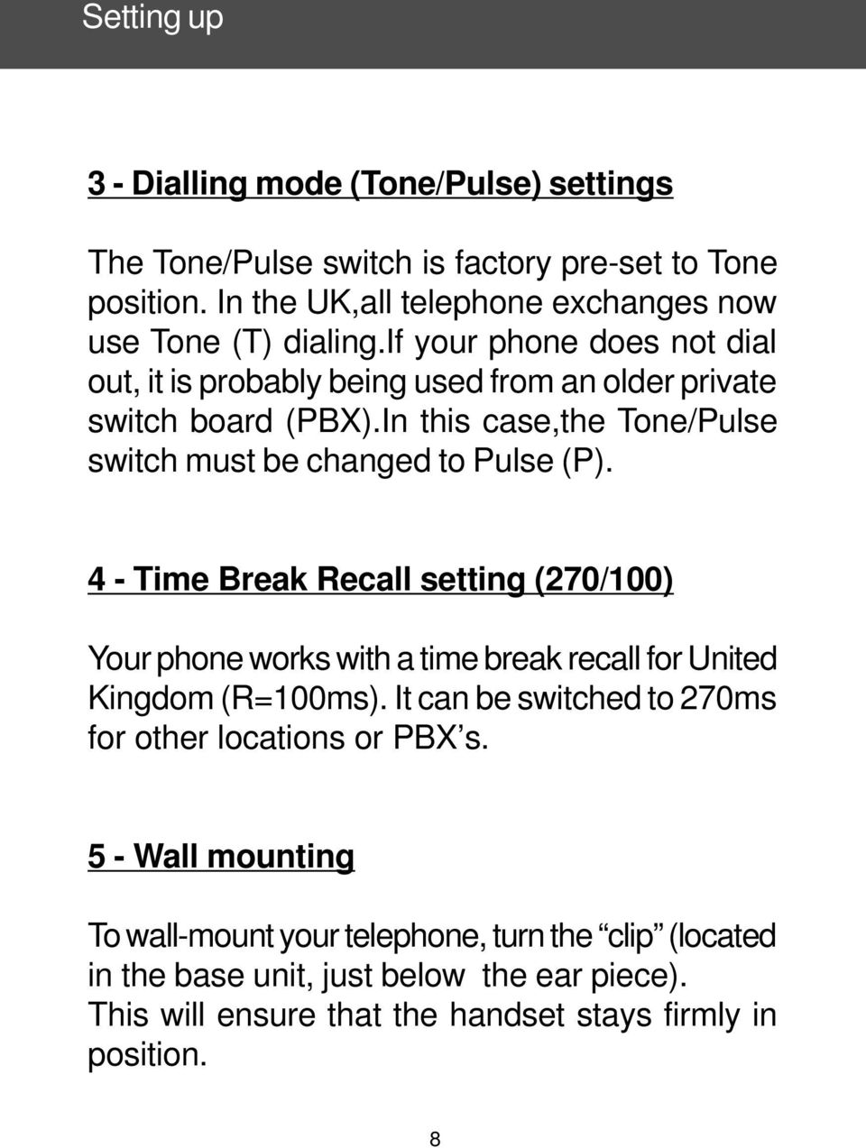 4 - Time Break Recall setting (270/100) Your phone works with a time break recall for United Kingdom (R=100ms). It can be switched to 270ms for other locations or PBX s.