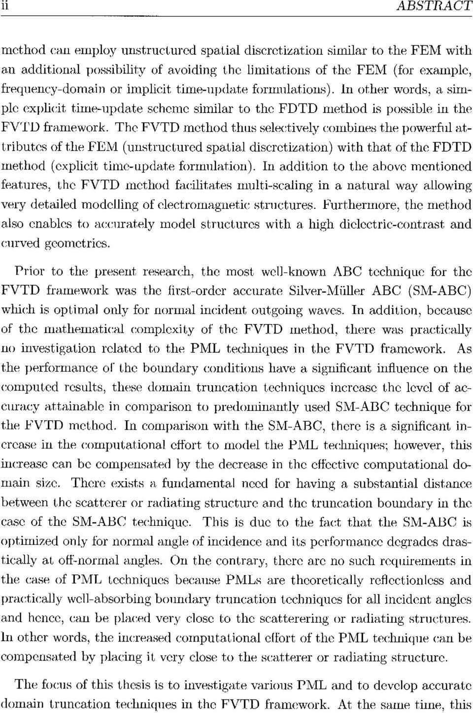 The FVTD method thus selectively combiiies the powerful at tributesof the FEM (unstructured spatiaj discretization) with that of the FDTD method (explicit time-update formulation).