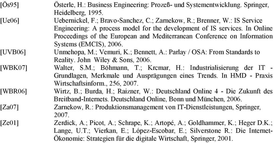 [UVB06] Unmehopa, M.; Vemuri, K.; Bennett, A.: Parlay / OSA: From Standards to Reality. John Wiley & Sons, 2006. [WBK07] Walter, S.M.; Böhmann, T.; Krcmar, H.