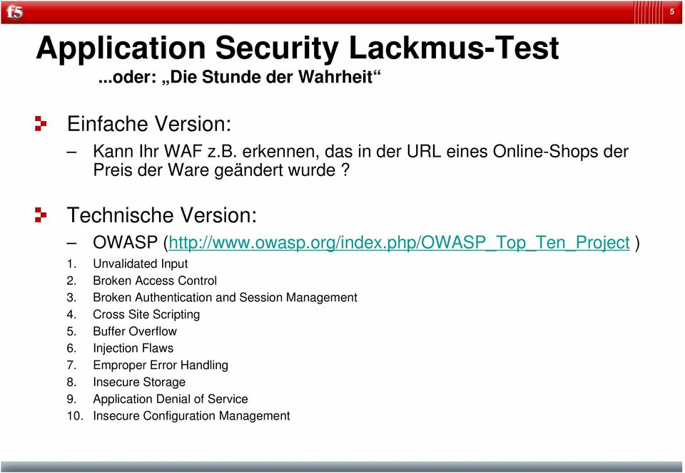 php/owasp_top_ten_project ) 1. Unvalidated Input 2. Broken Access Control 3. Broken Authentication and Session Management 4.