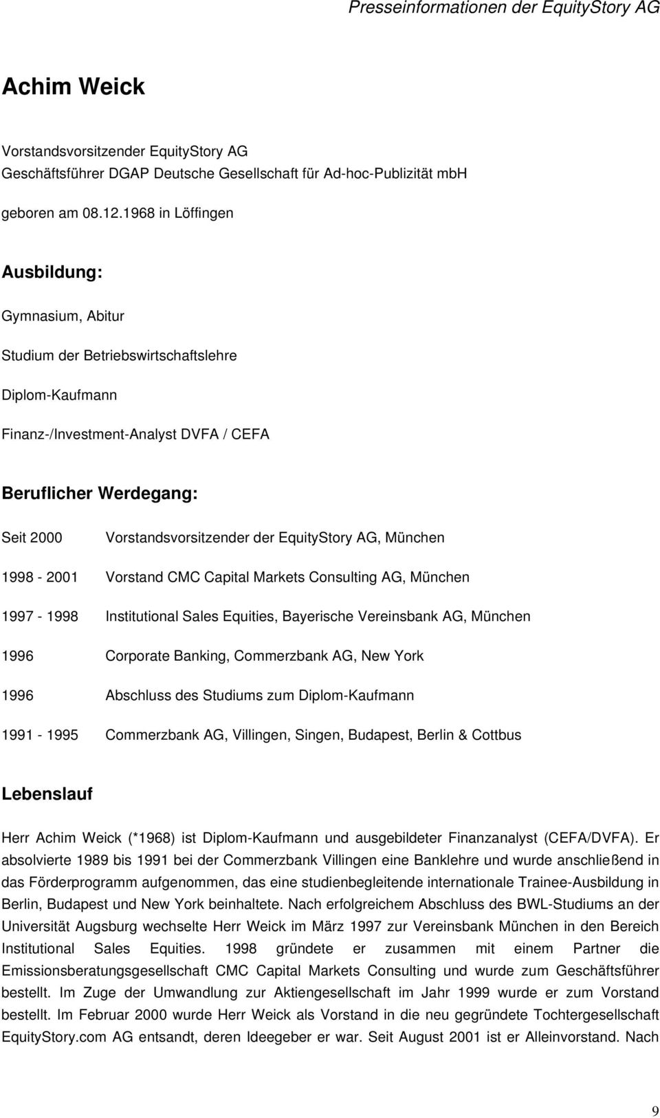 EquityStory AG, München 1998-2001 Vorstand CMC Capital Markets Consulting AG, München 1997-1998 Institutional Sales Equities, Bayerische Vereinsbank AG, München 1996 Corporate Banking, Commerzbank